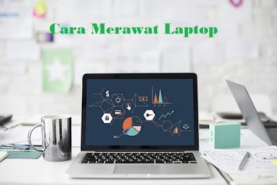 cara merawat laptop,Tips pemakaian laptop,cara memakai laptop dengan benar