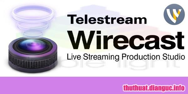 Download Telestream Wirecast Pro 12.0.0 Full Crack, phần mềm live stream chuyên nghiệp, Telestream Wirecast Pro, Telestream Wirecast Pro free download, Telestream Wirecast Pro full key