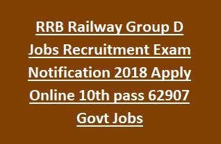 RRB Railway Group D Jobs Recruitment Exam Notification 2018 Apply Online 10th pass 62907 Govt Jobs