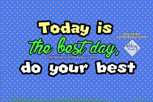 Short quotes for today is the best day, good morning quotes, Mery Bracho nice quotes, positive quotes with images.