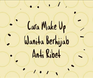cara make up wanita berhijab anti ribet, cara make up wanita berhijab seperti apa, tips make up wanita berhijab, apa yang cocok untuk wanita berhijab, make up apa yang cocok untuk wanita berhijab