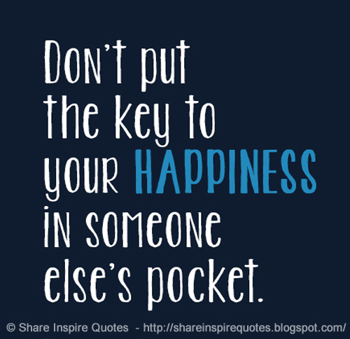 Dont Put The Key To Your Happiness In Someone Elses Pocket