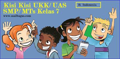 Download dan dapatkan kisi kisi penulisan soal ukk b. indonesia smp kelas 7 semester 2/ genap tahun 2017 sesuai kurikulum ktsp