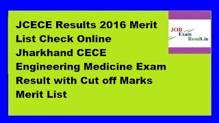 JCECE Results 2016 Merit List Check Online Jharkhand CECE Engineering Medicine Exam Result with Cut off Marks Merit List