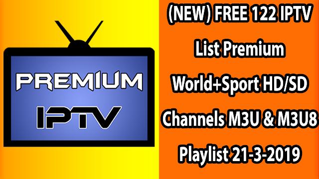 (NEW) FREE 122 IPTV List Premium World+Sport HD/SD Channels M3U & M3U8 Playlist 21-3-2019