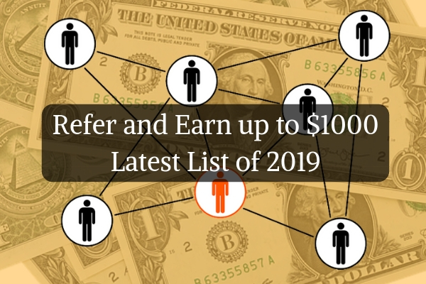 Refer and Earn up to $1000 Latest List of 2019 - Earn Money