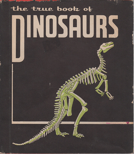 Fact; VINTAGE DINOSAUR ART: THE TRUE BOOK OF DINOSAURS