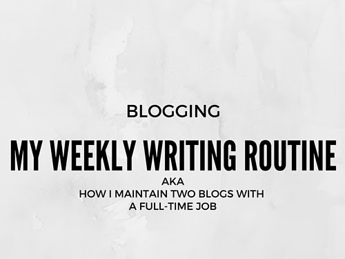 BLOGGING| My Weekly Writing Plan A.K.A. How I Maintain Two Blogs with Full-Time Job