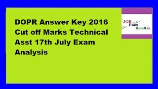 DOPR Answer Key 2016 Cut off Marks Technical Asst 17th July Exam Analysis