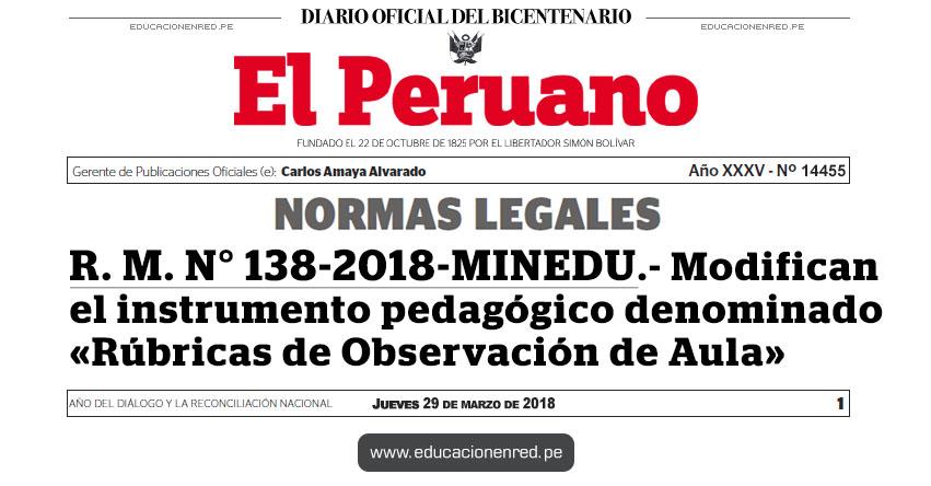 R. M. N° 138-2018-MINEDU - Modifican el instrumento pedagógico denominado «Rúbricas de Observación de Aula» www.minedu.gob.pe