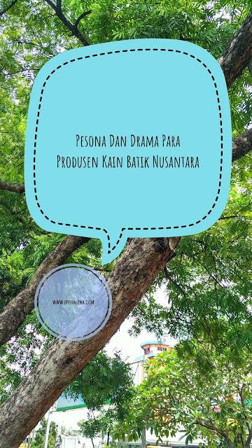 Pesona dan drama para produsen kain batik nusantara