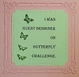 Butterfly Challenge #23 - January 2015  & #29 - April 2015 ~ Guest Designer