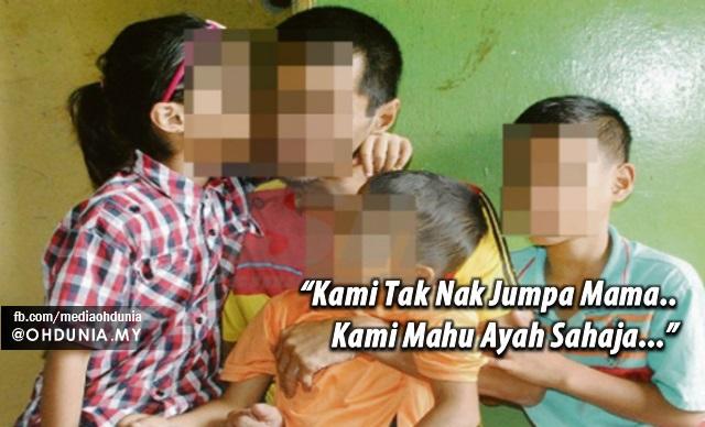 """""""Kami Tak Nak Jumpa Mama.. Kami Mahu Ayah Sahaja..."""""""