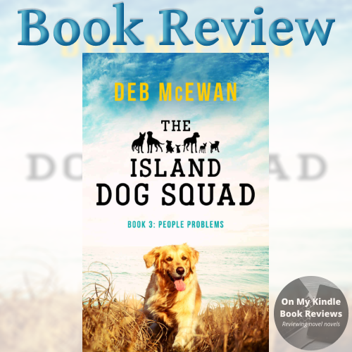 Book review: THE ISLAND DOG SQUAD (BOOK 3: PEOPLE PROBLEMS) by Deb McEwan