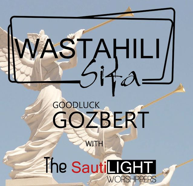 Goodluck Gozbert & Sautilight Worshippes – Wastahili Sifa