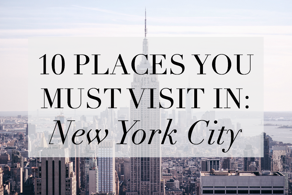 10 places you must visit in new york city where will i for Places to see in ny city