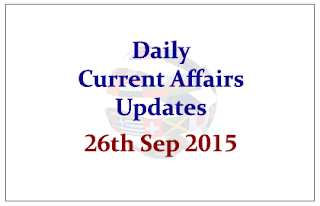 Daily Current Affairs Updates– 26th September 2015