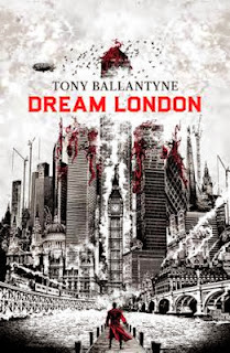Guest Blog by Tony Ballantyne, author of Dream London - October 22, 2013