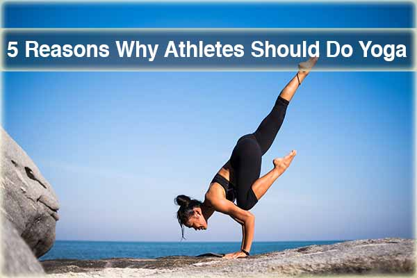 5 Reasons Why Athletes Should Do Yoga