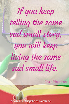 If you keep telling the same sad small story, you will keep living the same sad small life. Jean Houston