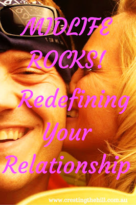 MIDLIFE ROCKS! ~ it's a great time for reconnecting and redefining your relationship with your partner