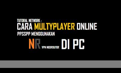Tutorial Cara Multyplayer Online PPSSPP Menggunakan VPN Neotouter Di PC Tutorial Cara Multyplayer Online PPSSPP Menggunakan VPN Neotouter Di PC