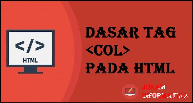 Dasar Atribut Tagging <col> Pada Bahasa Pemrograman HTML - JOKAM INFORMATIKA