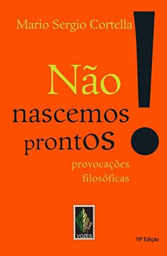 Não nascemos prontos Provocações filosóficas, Edição 19 - Mario Sergio Cortella