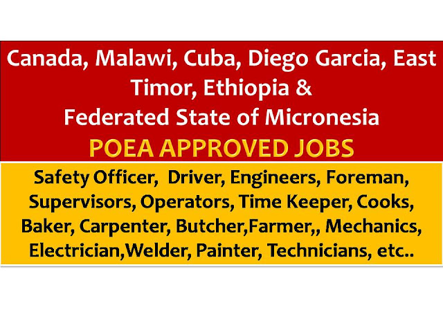 The following are jobs approved by POEA for deployment to Malawi, Canada, Cuba, Diego Garcia, East Timor, Ethiopia and Federated States of Micronesia. Job applicants may contact the recruitment agency assigned to inquire for further information or to apply online for the job.  We are not affiliated to any of these recruitment agencies.   As per POEA, there should be no placement fee for domestic workers and seafarers. For jobs that are not exempted on placement fee, the placement fee should not exceed the one month equivalent of salary offered for the job. We encourage job applicant to report to POEA any violation on this rule.