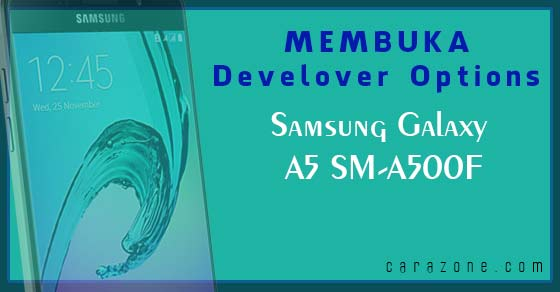 Cara membuka Developer Options SAMSUNG A510F Galaxy A5