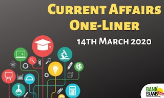 Current Affairs One-Liner: 14th March 2020