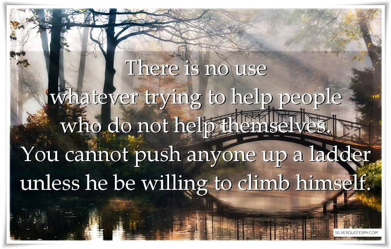 There Is No Use Whatever Trying To Help People Who Do Not Help Themselves, Picture Quotes, Love Quotes, Sad Quotes, Sweet Quotes, Birthday Quotes, Friendship Quotes, Inspirational Quotes, Tagalog Quotes