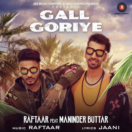 Gall Goriye - Raftaar, Maninder Buttar (2017)