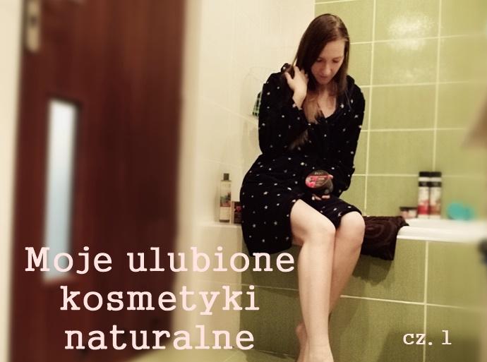 Moje ulubione kosmetyki naturalne cz.1