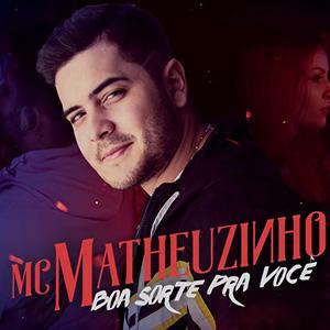Baixar Música Boa Sorte Pra Você - MC Matheuzinho