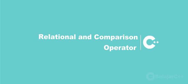 Pengertian dan Contoh Operator Relasi dan Perbandingan C++ - Belajar C++
