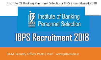 Institute Of Banking Personnel Selection ( IBPS ) Recruitment 2018