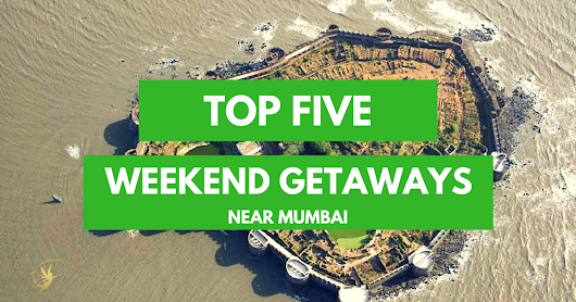Top 5 Weekend Getaway Spots near Mumbai