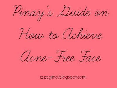 Pinay's Guide on How to Achieve Acne-Free Face