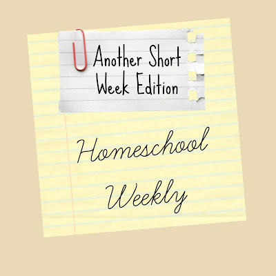 Homeschool Weekly: Another Short Week Edition on Homeschool Coffee Break @ kympossibleblog.blogspot.com