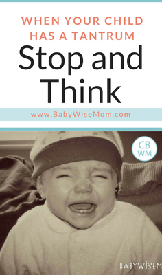 When Your Child Has a Tantrum, Stop and Think. Do not give in to the tantrum. Do not react before evaluating and assessing the situation. It is okay to pause and think before reacting.