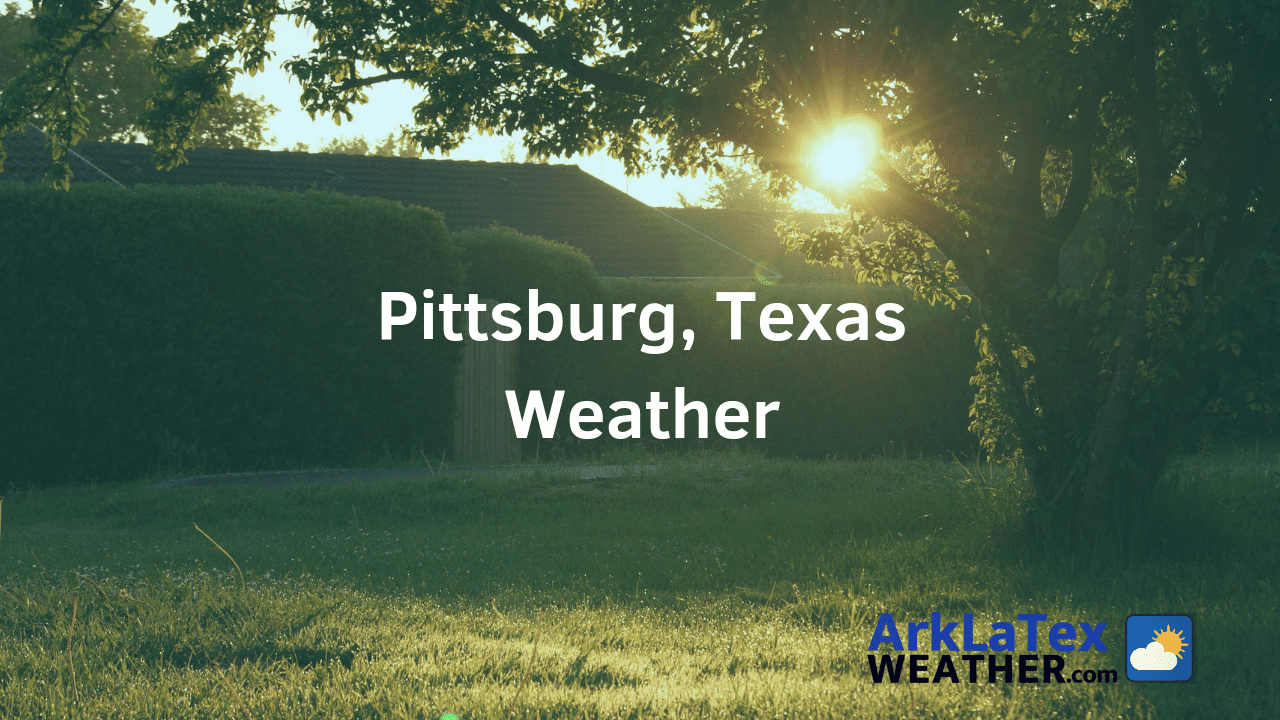 Pittsburg, Texas, Weather Forecast, Camp County, Pittsburg weather, ArkLaTexWeather.com, PittsburgNow.com