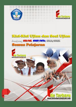 Kisi-Kisi Ujian dan Soal Ujian untuk Jenjang SD/MI, SMP/MTs, SMA/SMK Lengkap Semua Pelajaran