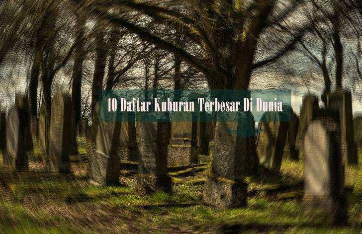 10 Daftar Kuburan Terbesar Dan Terkenal Di Dunia