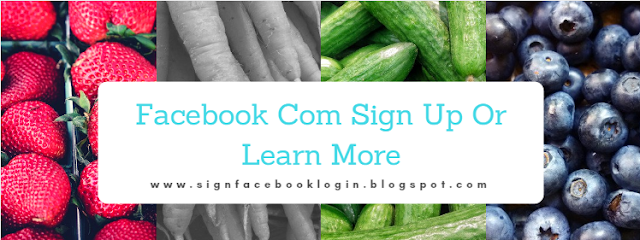 Facebook Com Sign Up Or Learn More