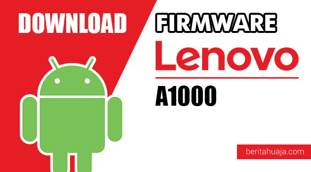Download Firmware / Stock ROM Lenovo A1000 All Versions