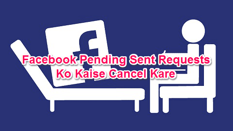 facebook-pending-sent-requests-ko-kaise-cancel-delete-kare