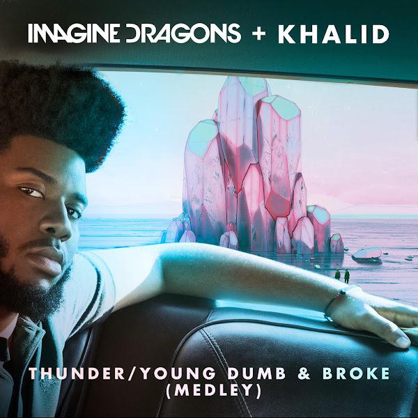 Imagine Dragons & Khalid - Thunder / Young Dumb & Broke (Medley) - Single Cover