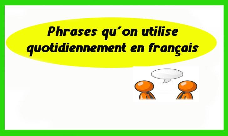 Phrases qu´on utilise quotidiennement en français