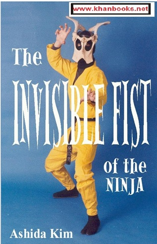 The Invisible Fist Secret Ninja Techniques of Vanishing Without A Trace